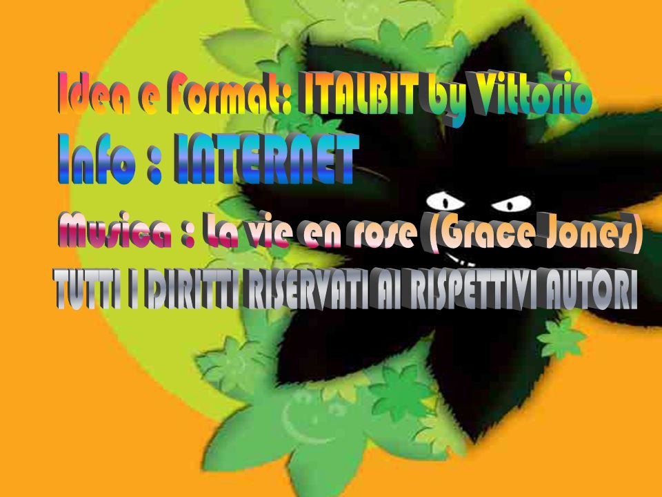 F I N E Idea e Format: ITALBIT by Vittorio Info : INTERNET