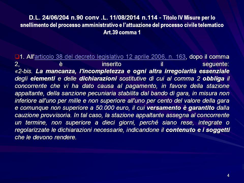 D.L. 24/06/204 n.90 conv .L. 11/08/2014 n.114 - Titolo IV Misure per lo snellimento del processo amministrativo e l'attuazione del processo civile telematico Art.39 comma 1