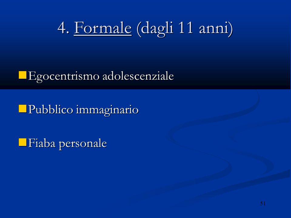 4. Formale (dagli 11 anni) Egocentrismo adolescenziale