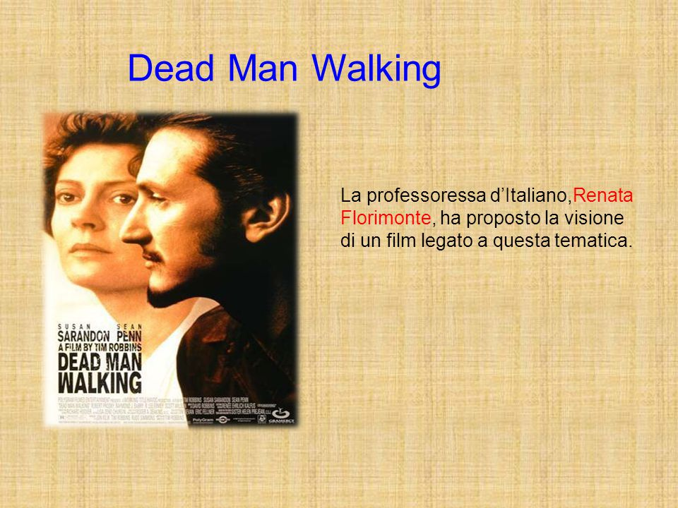 Dead Man Walking La professoressa d'Italiano,Renata Florimonte, ha proposto la visione di un film legato a questa tematica.