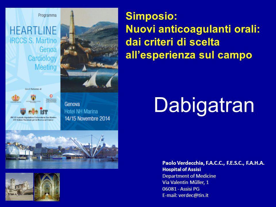 Simposio: Nuovi anticoagulanti orali: dai criteri di scelta all'esperienza sul campo. Dabigatran. Paolo Verdecchia, F.A.C.C., F.E.S.C., F.A.H.A.