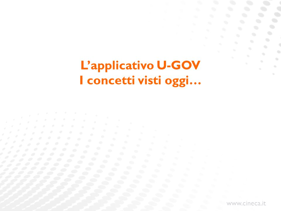L'applicativo U-GOV I concetti visti oggi…