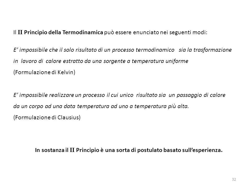 Il II Principio della Termodinamica può essere enunciato nei seguenti modi:
