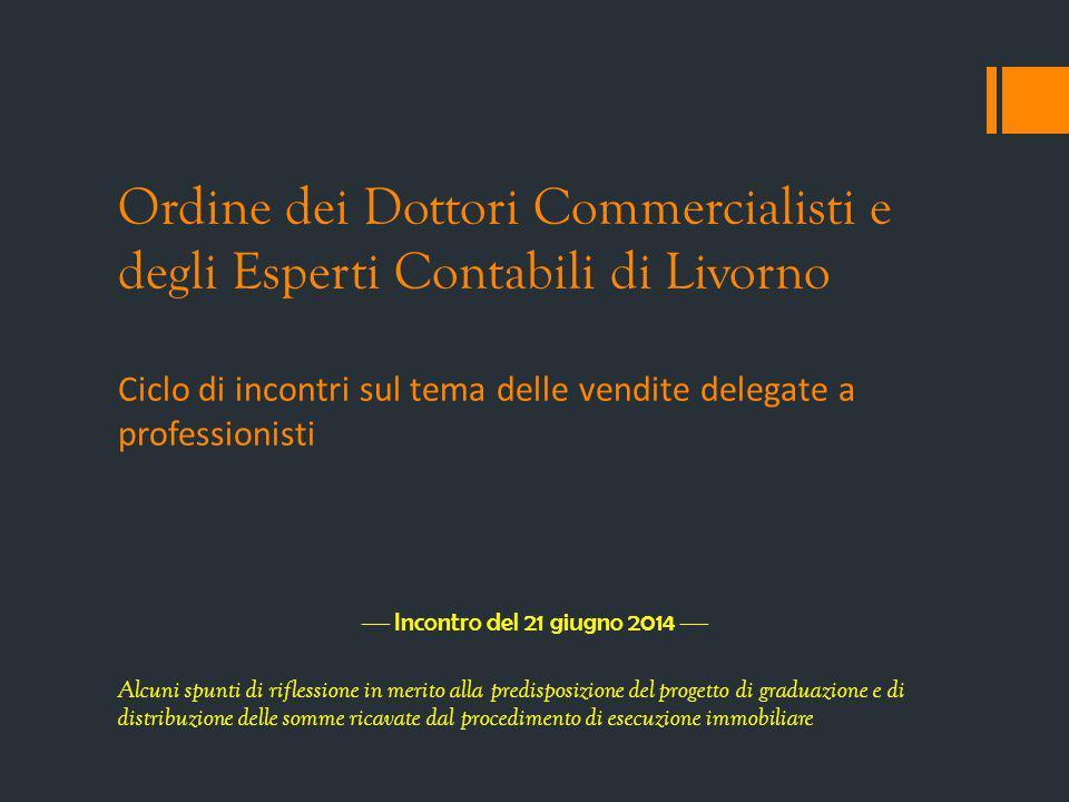 Ordine dei Dottori Commercialisti e degli Esperti Contabili di Livorno Ciclo di incontri sul tema delle vendite delegate a professionisti