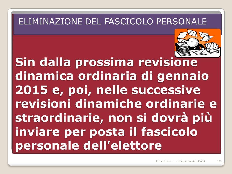 Sin dalla prossima revisione dinamica ordinaria di gennaio 2015 e, poi, nelle successive revisioni dinamiche ordinarie e straordinarie, non si dovrà più inviare per posta il fascicolo personale dell'elettore