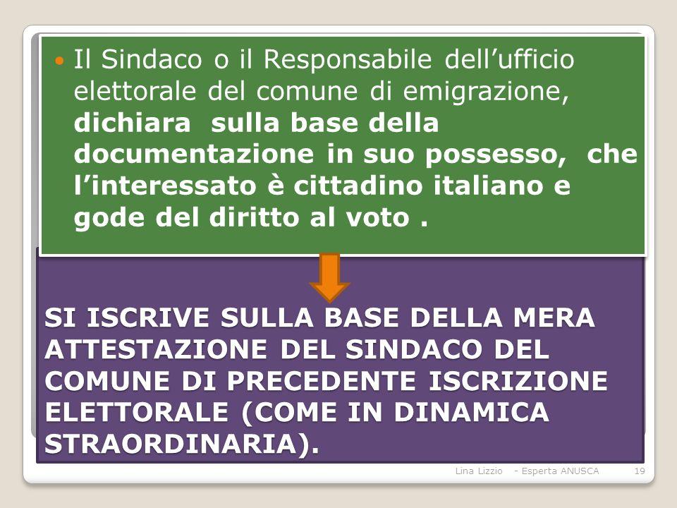 Il Sindaco o il Responsabile dell'ufficio elettorale del comune di emigrazione, dichiara sulla base della documentazione in suo possesso, che l'interessato è cittadino italiano e gode del diritto al voto .