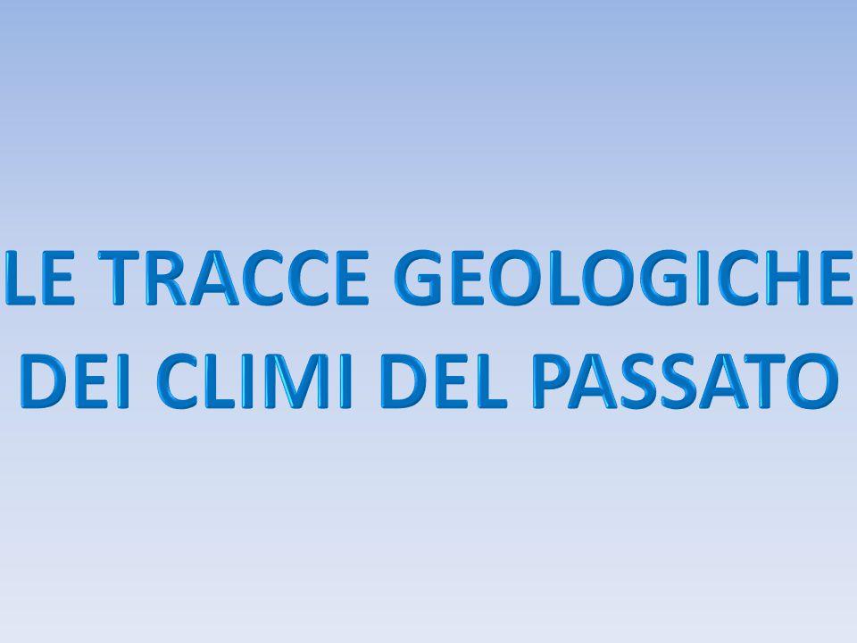 LE TRACCE GEOLOGICHE DEI CLIMI DEL PASSATO
