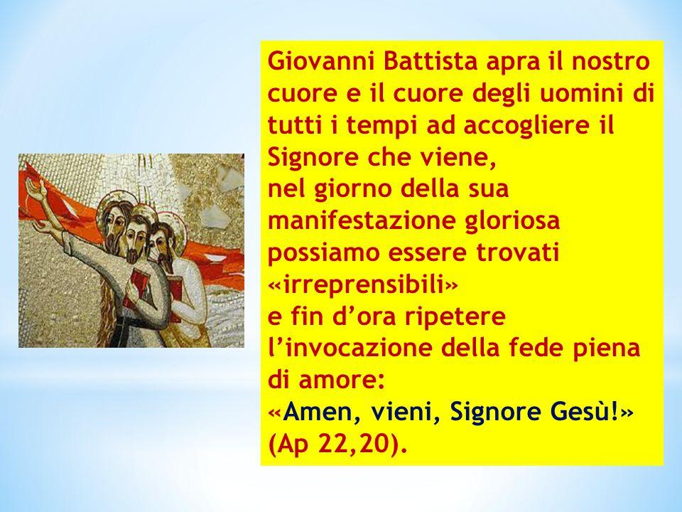 Giovanni Battista apra il nostro cuore e il cuore degli uomini di tutti i tempi ad accogliere il Signore che viene,