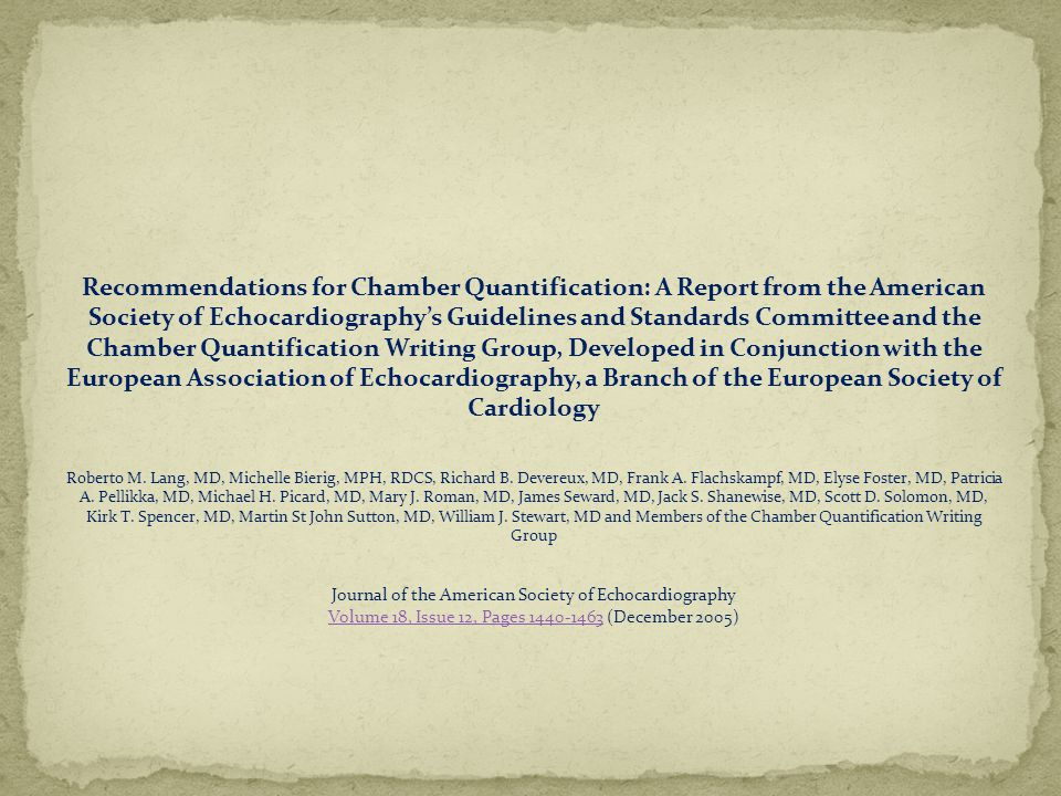 Recommendations for Chamber Quantification: A Report from the American Society of Echocardiography's Guidelines and Standards Committee and the Chamber Quantification Writing Group, Developed in Conjunction with the European Association of Echocardiography, a Branch of the European Society of Cardiology