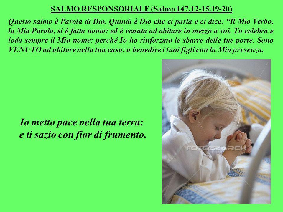 Io metto pace nella tua terra: e ti sazio con fior di frumento.