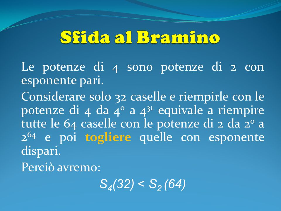 Sfida al Bramino Le potenze di 4 sono potenze di 2 con esponente pari.