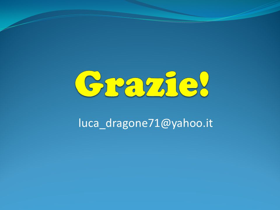 Grazie! luca_dragone71@yahoo.it