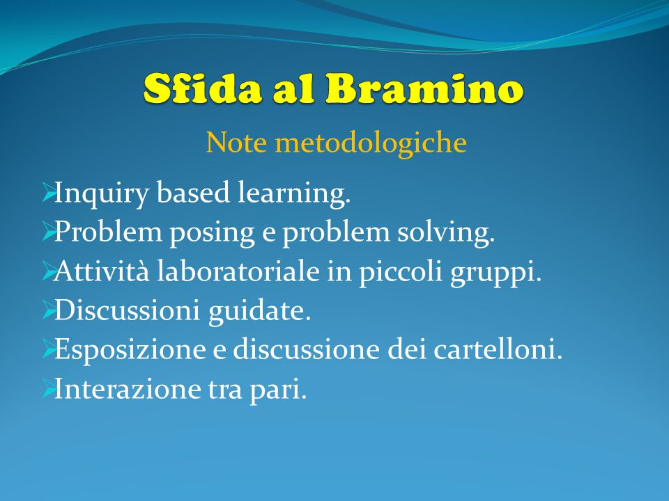 Sfida al Bramino Note metodologiche Inquiry based learning.