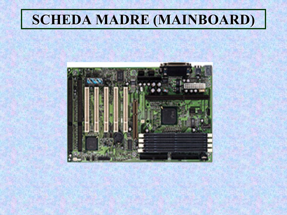 SCHEDA MADRE (MAINBOARD)