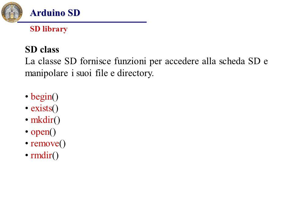 Arduino SD SD library. SD class. La classe SD fornisce funzioni per accedere alla scheda SD e manipolare i suoi file e directory.