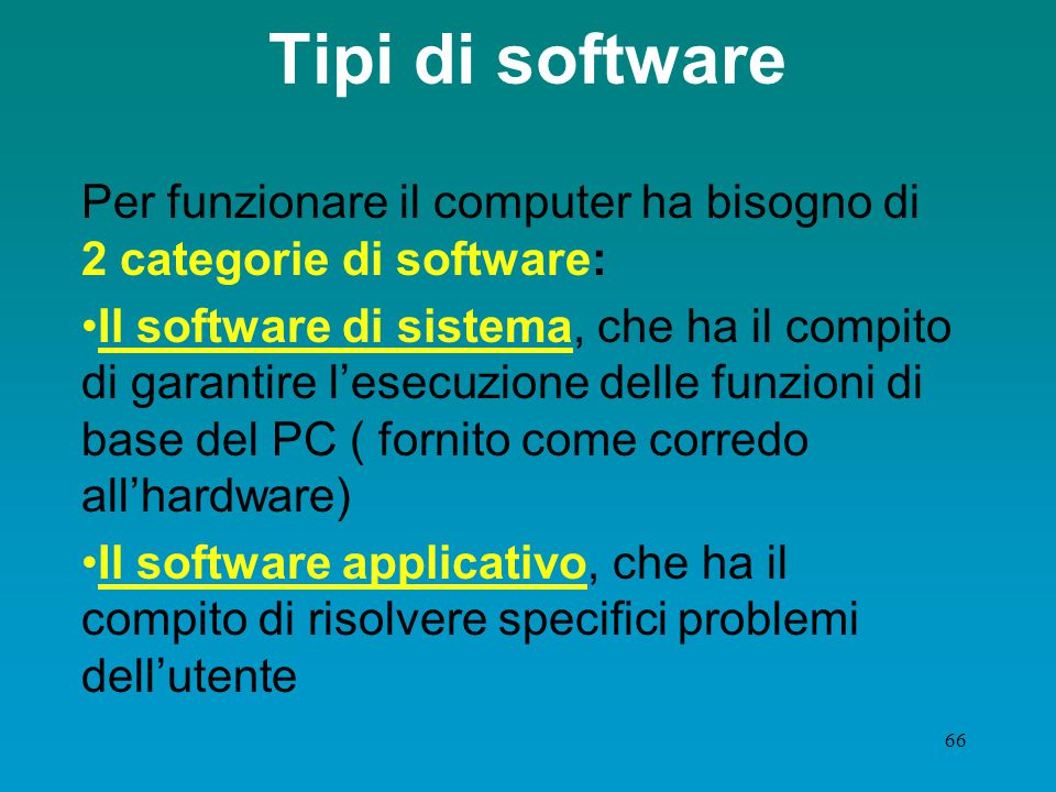 Tipi di software Per funzionare il computer ha bisogno di 2 categorie di software: