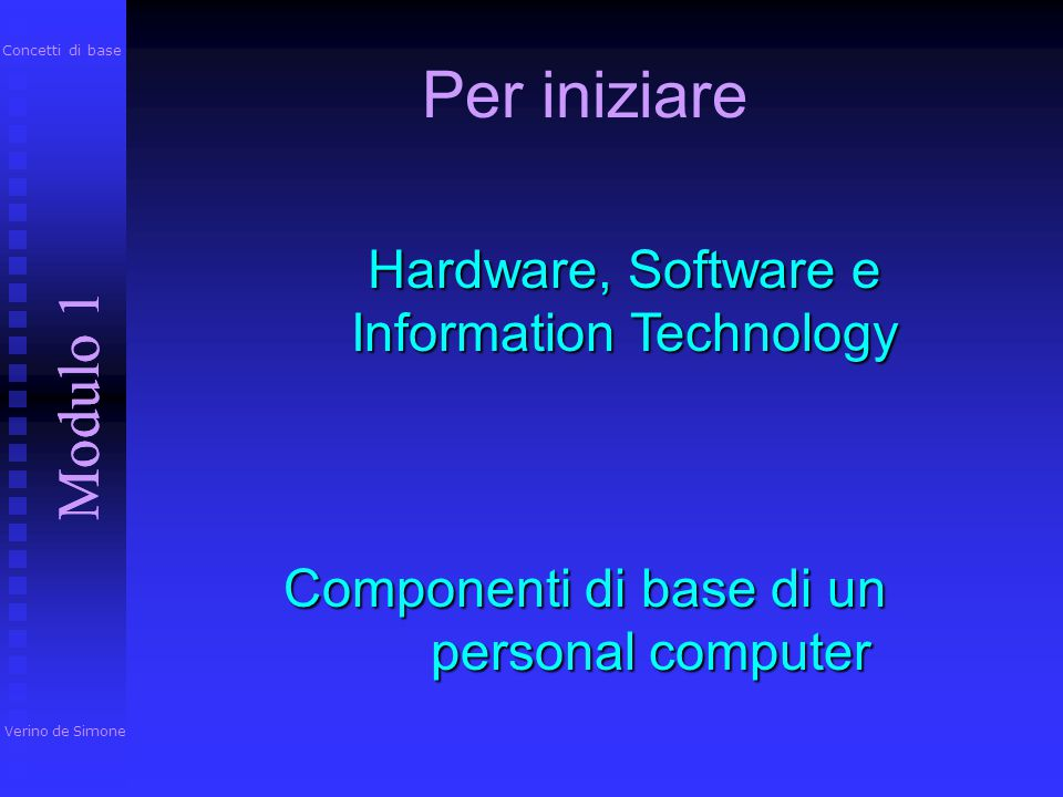 Per iniziare Modulo 1 Hardware, Software e Information Technology