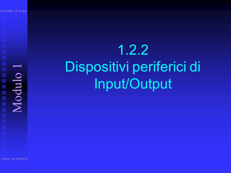 Dispositivi periferici di Input/Output