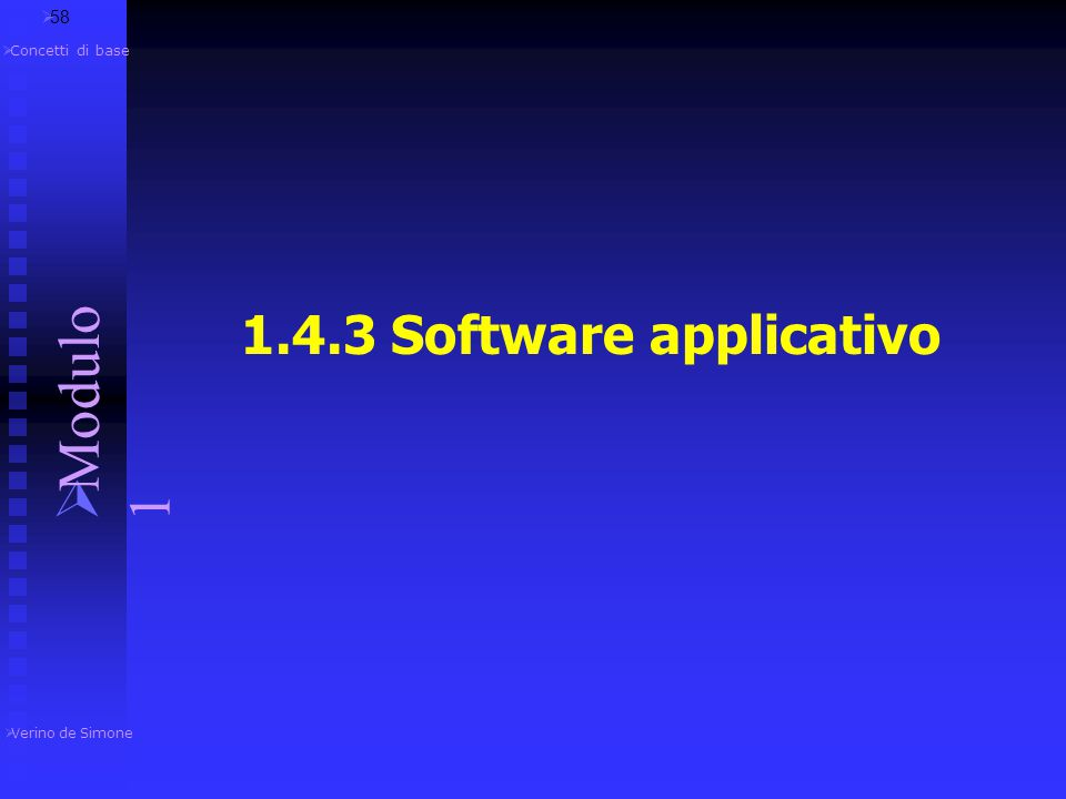 Modulo 1 1.4.3 Software applicativo 58 Concetti di base