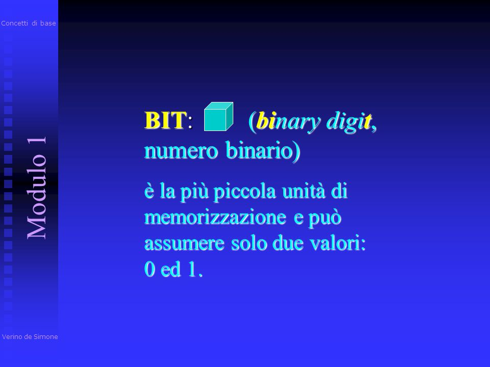 Modulo 1 BIT: (binary digit, numero binario)