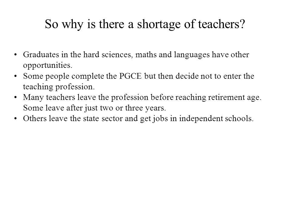 So why is there a shortage of teachers