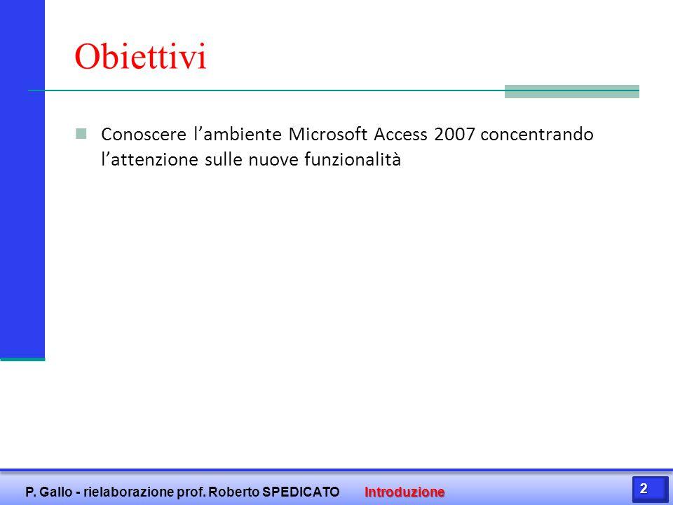 Obiettivi Conoscere l'ambiente Microsoft Access 2007 concentrando l'attenzione sulle nuove funzionalità.