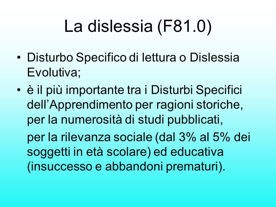 La dislessia (F81.0) Disturbo Specifico di lettura o Dislessia Evolutiva;