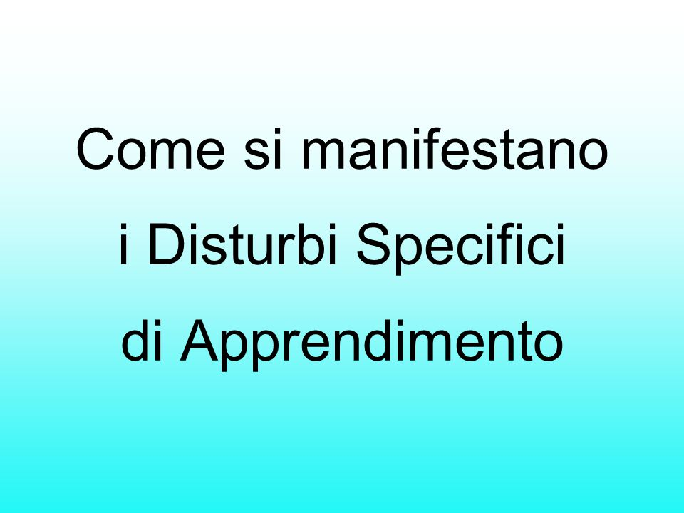 Come si manifestano i Disturbi Specifici di Apprendimento