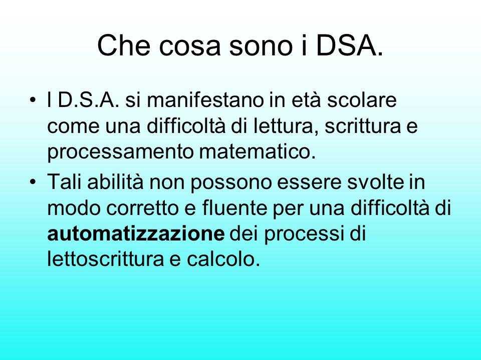 Che cosa sono i DSA. l D.S.A. si manifestano in età scolare come una difficoltà di lettura, scrittura e processamento matematico.