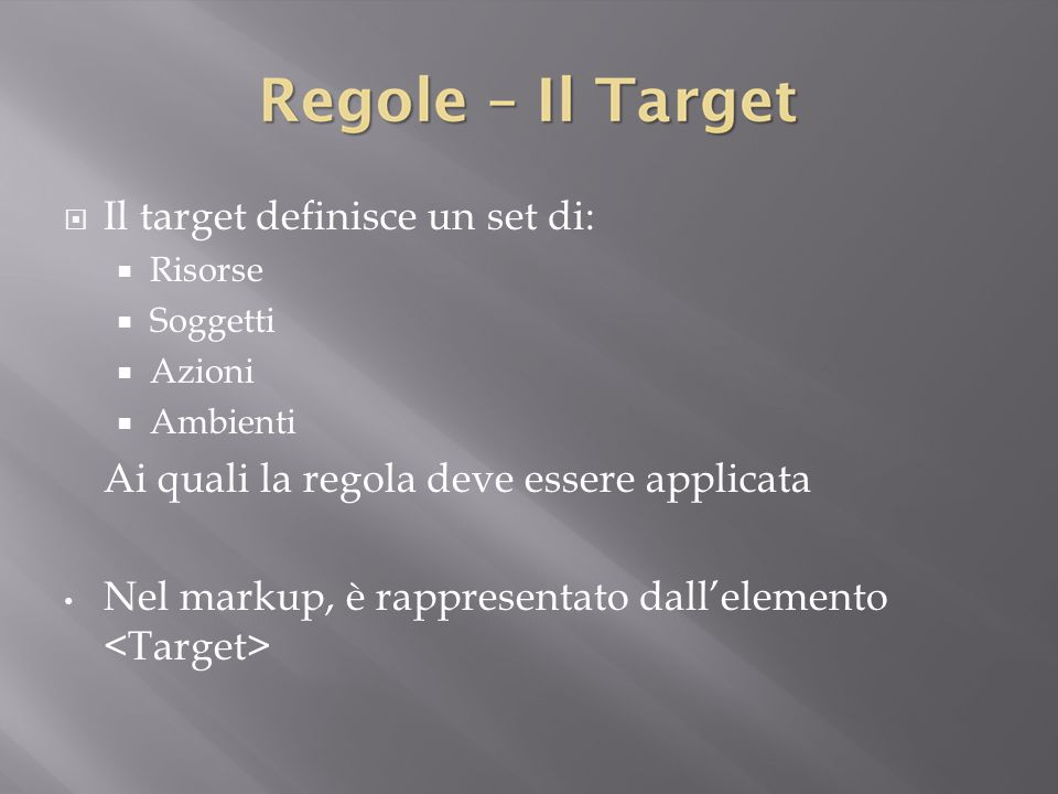 Il target definisce un set di: