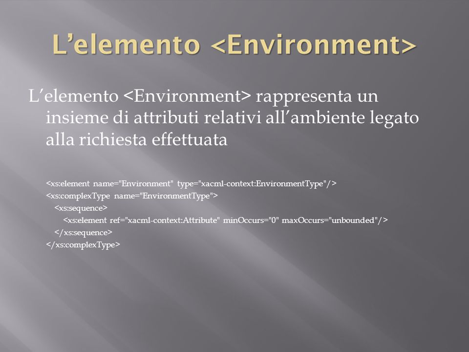 L'elemento <Environment> rappresenta un insieme di attributi relativi all'ambiente legato alla richiesta effettuata