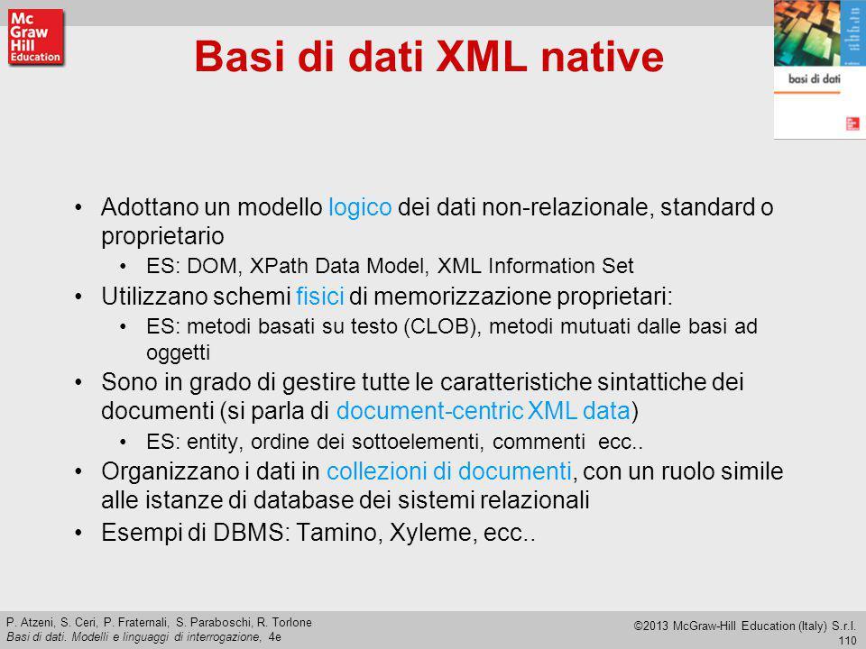 Basi di dati XML native Adottano un modello logico dei dati non-relazionale, standard o proprietario.
