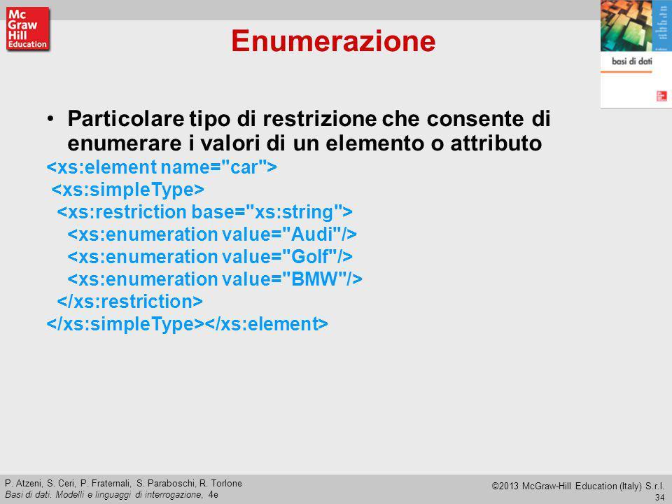 Enumerazione Particolare tipo di restrizione che consente di enumerare i valori di un elemento o attributo.