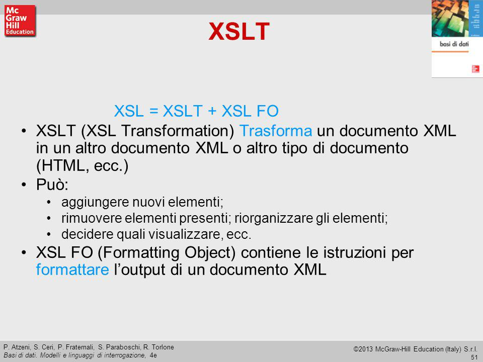XSLT XSL = XSLT + XSL FO. XSLT (XSL Transformation) Trasforma un documento XML in un altro documento XML o altro tipo di documento (HTML, ecc.)