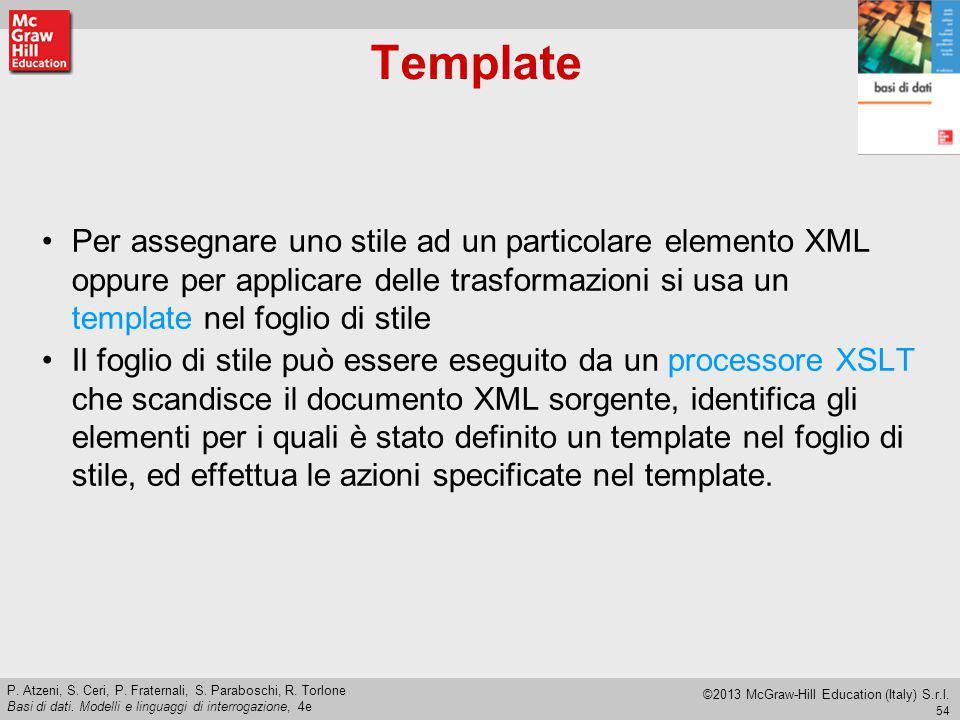 Template Per assegnare uno stile ad un particolare elemento XML oppure per applicare delle trasformazioni si usa un template nel foglio di stile.