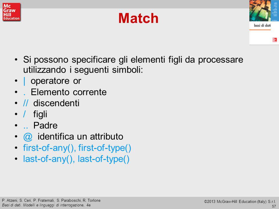 Match Si possono specificare gli elementi figli da processare utilizzando i seguenti simboli: | operatore or.