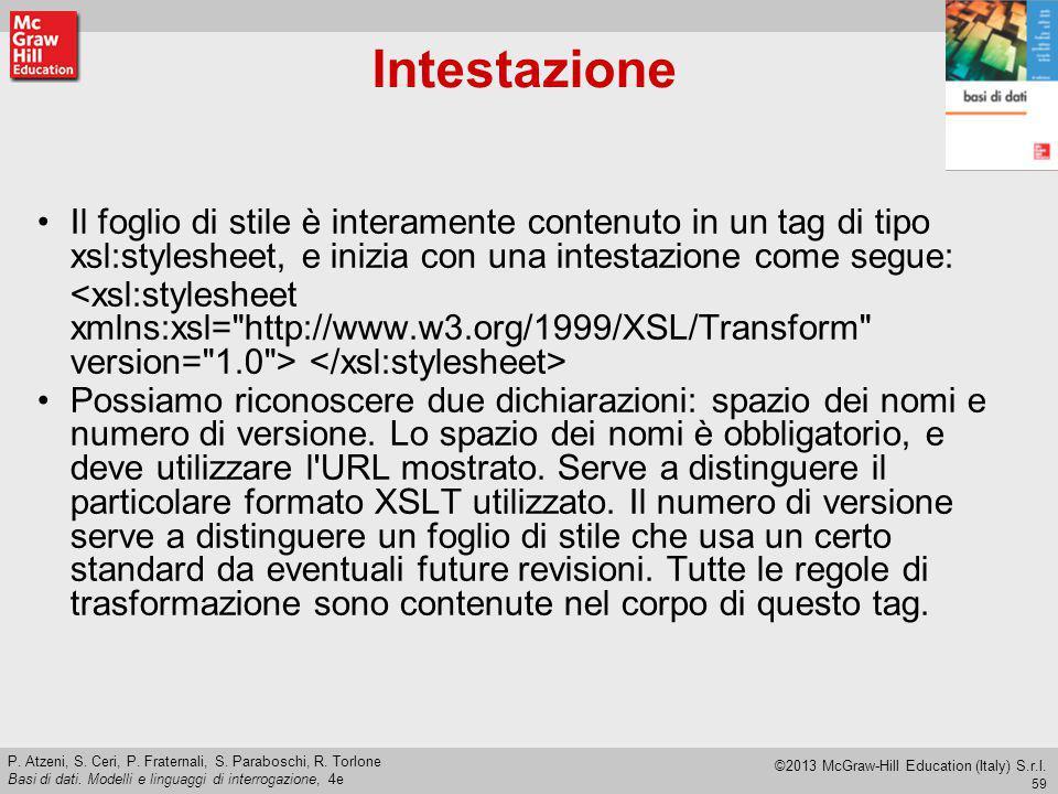 Intestazione Il foglio di stile è interamente contenuto in un tag di tipo xsl:stylesheet, e inizia con una intestazione come segue: