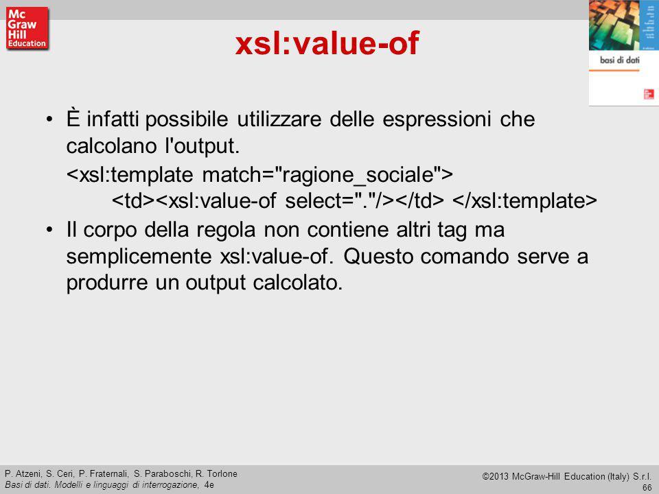 xsl:value-of È infatti possibile utilizzare delle espressioni che calcolano l output.