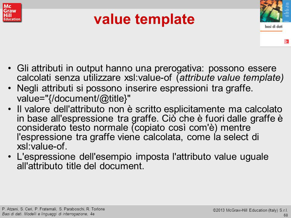 value template Gli attributi in output hanno una prerogativa: possono essere calcolati senza utilizzare xsl:value-of (attribute value template)