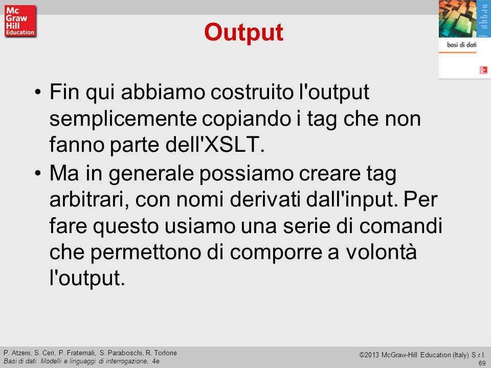 Output Fin qui abbiamo costruito l output semplicemente copiando i tag che non fanno parte dell XSLT.