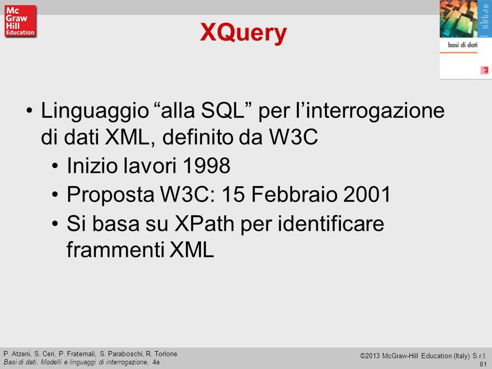 XQuery Linguaggio alla SQL per l'interrogazione di dati XML, definito da W3C. Inizio lavori 1998.
