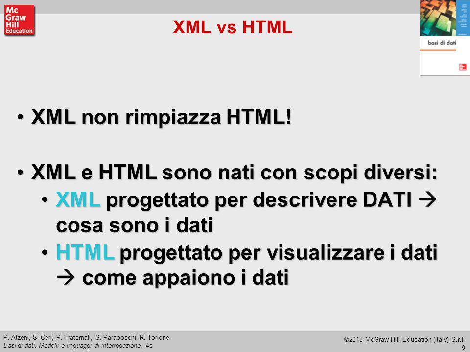 XML e HTML sono nati con scopi diversi: