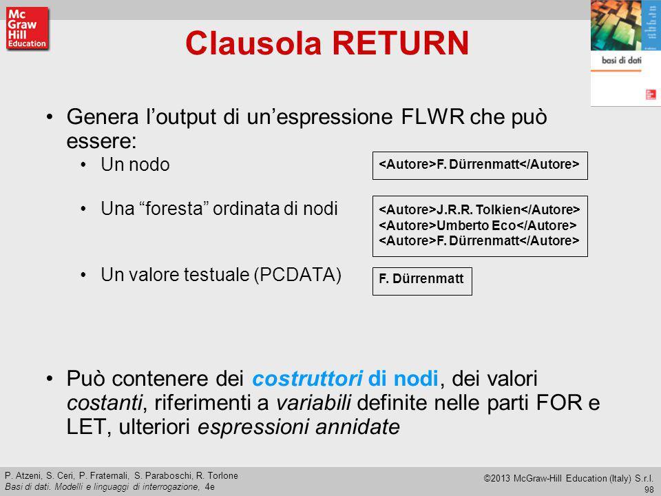 Clausola RETURN Genera l'output di un'espressione FLWR che può essere:
