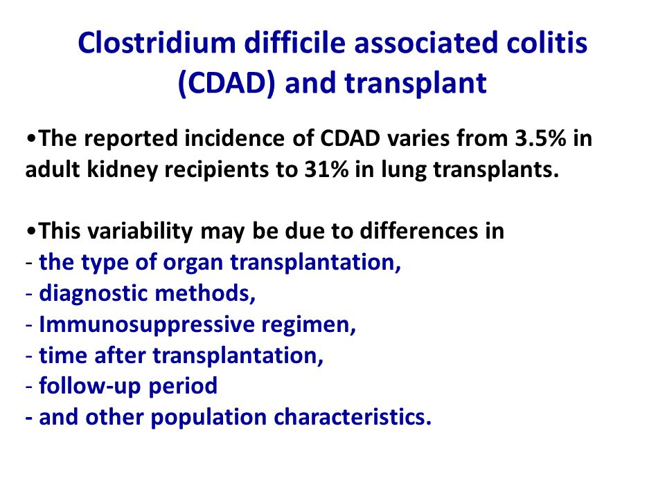 Clostridium difficile associated colitis (CDAD) and transplant