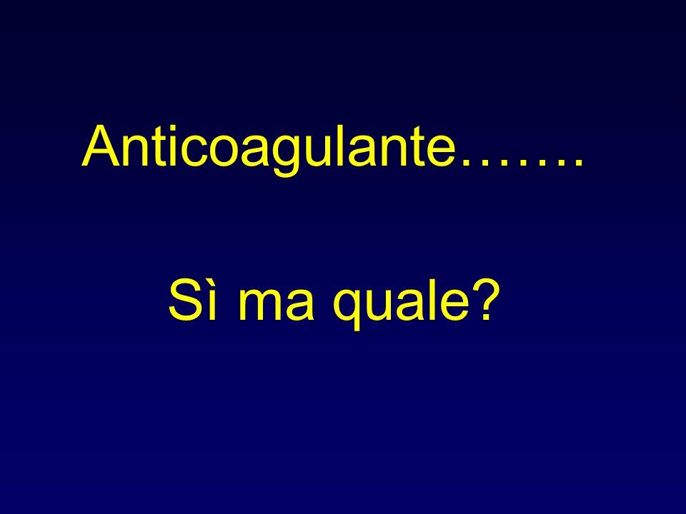 Anticoagulante……. Sì ma quale