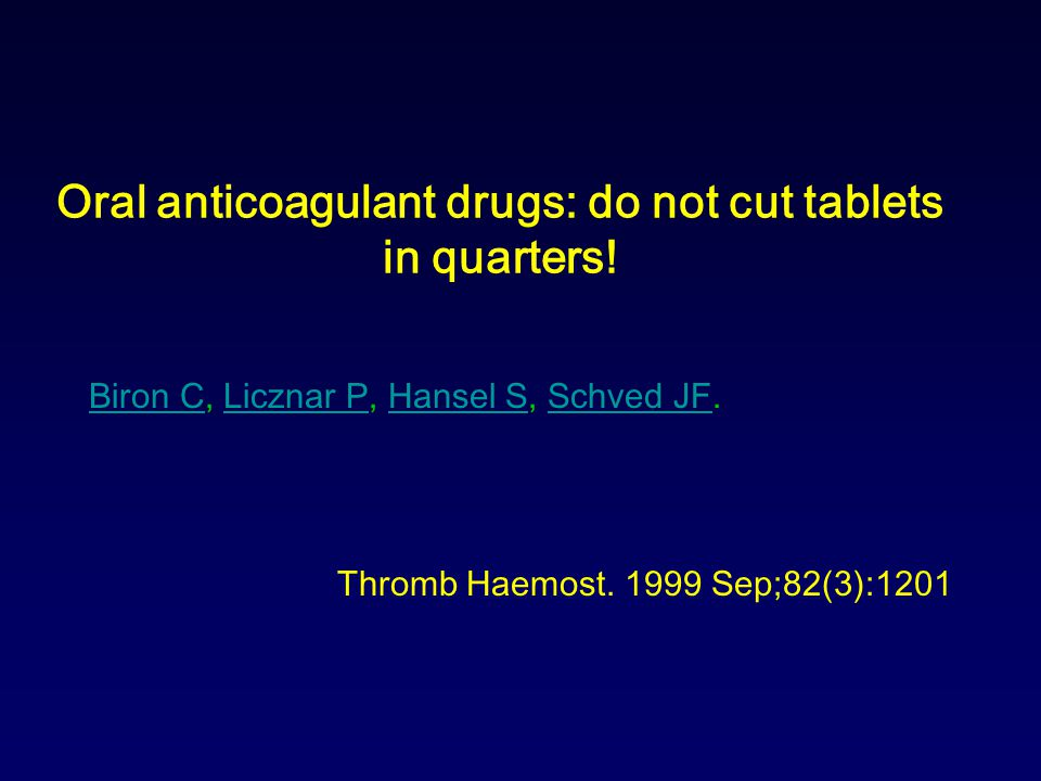 Oral anticoagulant drugs: do not cut tablets in quarters!