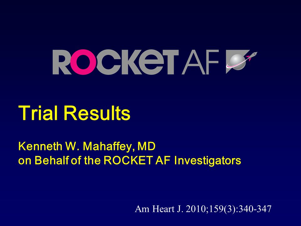 G02-536 w_script.ppt 4/8/2017 1:52:47 AM. Trial Results Kenneth W. Mahaffey, MD on Behalf of the ROCKET AF Investigators.