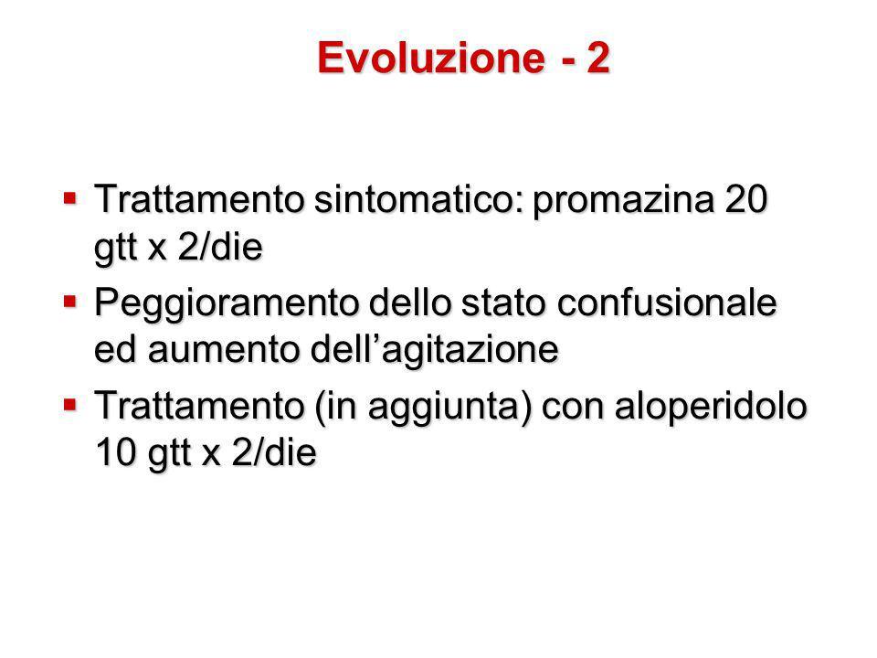 Evoluzione - 2 Trattamento sintomatico: promazina 20 gtt x 2/die