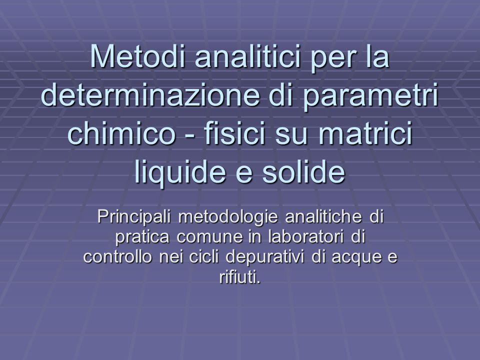 Metodi analitici per la determinazione di parametri chimico - fisici su matrici liquide e solide