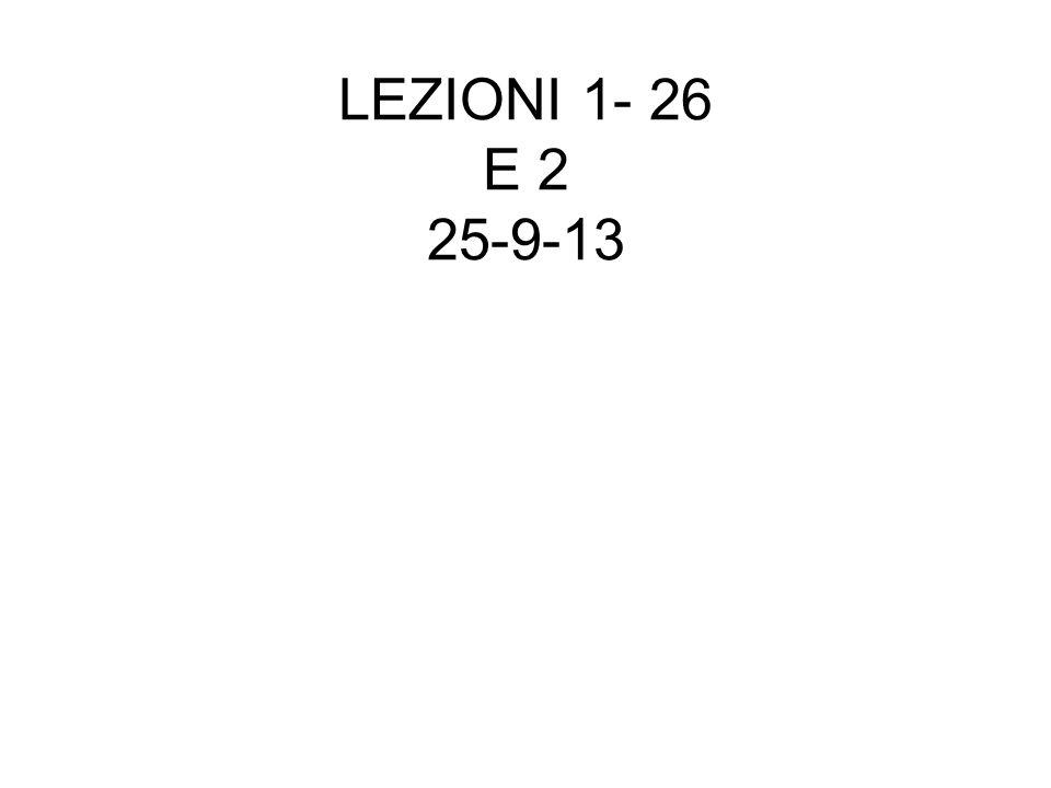 LEZIONI 1- 26 E 2 25-9-13